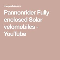 Pannonrider Fully enclosed Solar velomobiles - YouTube Tricycle Bike, Solar, Youtube, Youtubers, Youtube Movies