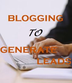20 Tips for Better Business Blogging: How to Use Blogging to Generate Leads