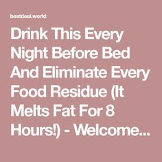 Drink This Every Night Before Bed And Eliminate Every Food Residue (It Melts Fat For 8 Hours!) - Welcome To Best Deal