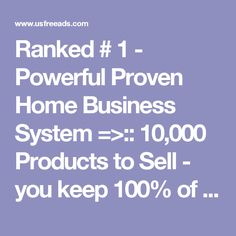 Ranked # 1 - Powerful Proven Home Business System  =>:: 10,000 Products to Sell - you keep 100% of the Commission =>:: Your own lead-generating website on your own www. address