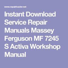 Instant Download Service Repair Manuals Massey Ferguson MF 7245 S Activa Workshop Manual