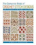The Complete Book of Crochet Stitch Designs: 500 Classic & Original Patterns (Paperback) Linda Schäpper