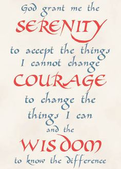 Serenity prayer...Words I try to live by