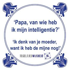 papa van wie heb ik mijn intelligentie? Een leuk cadeautje nodig? op… Some Quotes, Best Quotes, Funny Quotes, Dutch Quotes, One Liner, Thats The Way, Verse, Man Humor, Funny Fails