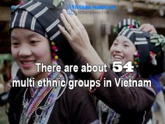 There are about 54 multi ethnic groups in Vietnam