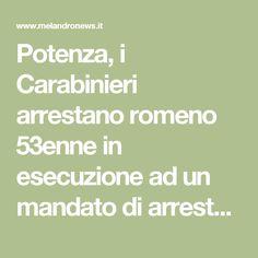 Potenza, i Carabinieri arrestano romeno 53enne  in esecuzione ad un mandato di arresto europeo   Melandro News