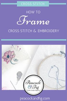 Framing a piece of cross stitch or embroidery can be really easy. Just follow these tips to frame your embroidery or cross stitch pieces