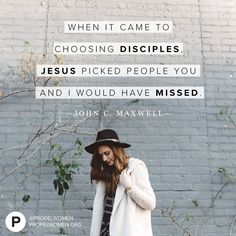 """Jesus went after """"common"""" people–people who He could disciple, who were willing to learn from Him. —John C. Maxwell"""
