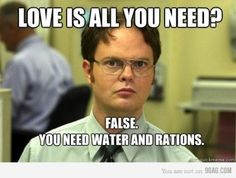 All you need is water and rations duh not love beatles get it right