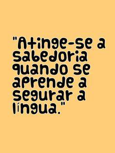 Atinge-se a sabedoria quando se aprende a segurar a língua. #vida #sabedoria