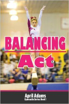 Balancing Act: The Gymnastics Series by April Adams Gymnastics Books, Gymnastics Warm Ups, Gymnastics Party, Gymnastics Gifts, Gymnastics Outfits, Gymnastics Stuff, Gymnastics Quotes, April Adams, Balance Beam