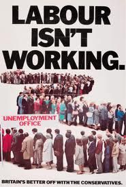 Conservative election poster, 1979. Ironically, Margaret Thatcher's government increased unemployment after winning the election.