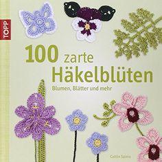 100 zarte Häkelblüten: Blumen, Blätter und mehr von Caitlin Sainio