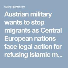 Austrian military wants to stop migrants as Central European nations face legal action for refusing Islamic migrants