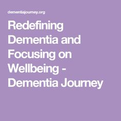 Redefining Dementia and Focusing on Wellbeing - Dementia Journey Alzheimer Care, Dementia Care, Alzheimers, Dementia Training, Vascular Dementia, Elderly Care, Caregiver, Mental Illness, Remedies