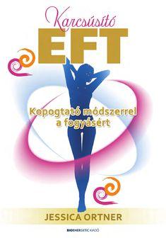 """Cover of """"Jessica Ortner: Karcsúsító EFT - Kopogtató módszerrel a fogyásért"""" Brian Tracy, Make It Simple, Lose Weight, Names, Author, Marketing, Reading, Health, Sports"""