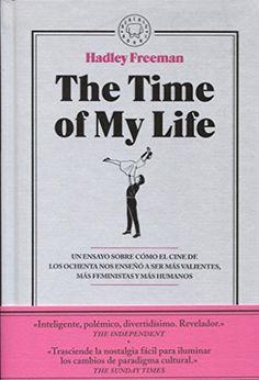 The time of my life : un ensayo sobre cómo el cine de los ochenta nos enseñó a ser más valientes, más feministas y más humanos, 2016 http://absysnetweb.bbtk.ull.es/cgi-bin/abnetopac01?TITN=552849