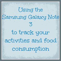 Using the Samsung Galaxy Note 3 to track activity and food consumption