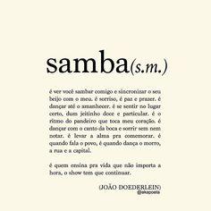"""""""... é saber que quando o samba toca, o tempo ruim dá o fora"""""""