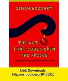 Cat That Could Open the Fridge A Curmudgeons Guide to Christmas Round-Robin Letters (9781843543572) Simon Hoggart , ISBN-10: 1843543575  , ISBN-13: 978-1843543572 ,  , tutorials , pdf , ebook , torrent , downloads , rapidshare , filesonic , hotfile , megaupload , fileserve