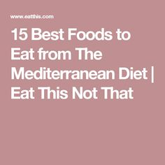 15 Best Foods to Eat from The Mediterranean Diet | Eat This Not That