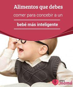Alimentos que debes comer para concebir a un bebé más #inteligente Todas #madres deberían saber que para #concebir un #bebé más inteligente hay que empezar con una buena #alimentación desde el embarazo.