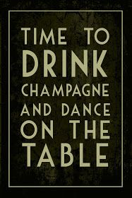 Time to Drink Champagne & dance on the table.