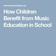 How Children Benefit from Music Education in Schools