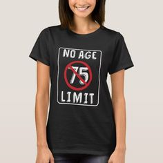 No Age Limit 75th Birthday Gift Clothing T Shirt