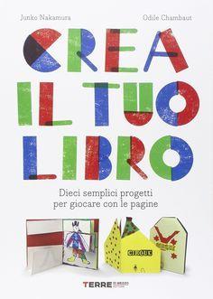 """""""Crea il tuo libro. Dieci semplici progetti per giocare con le pagine"""" Junko Nakamura, Odile Chambaut (Terre di mezzo)"""