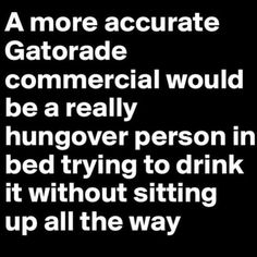 As I'm hungover drinking gatorade, lol Funny Quotes, Funny Memes, Memes Humor, Life Quotes, Life Memes, Funny Captions, Work Quotes, Funny Videos, Haha Funny