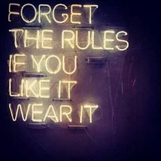 Forget the rules if you like to wear it #quote