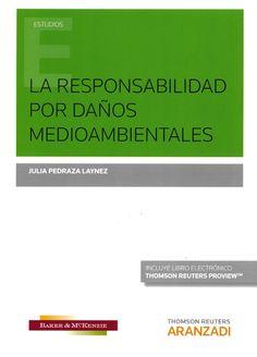 La responsabilidad por daños medioambientales / Julia Pedraza Laynez.    Aranzadi, 2016
