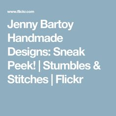 Jenny Bartoy Handmade Designs: Sneak Peek! | Stumbles & Stitches | Flickr