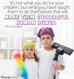 Remove the gloom from pushing a broom: Teaching your children chores are fun and rewarding