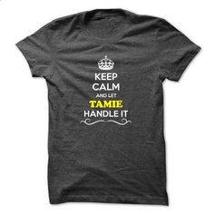 Keep Calm and Let TAMIE Handle it - #cool tee #vintage tshirt. MORE INFO => https://www.sunfrog.com/LifeStyle/Keep-Calm-and-Let-TAMIE-Handle-it-54877453-Guys.html?68278