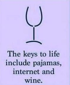 The keys to life include pajamas, internet and wine!