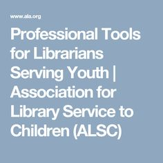 Professional Tools for Librarians Serving Youth | Association for Library Service to Children (ALSC)