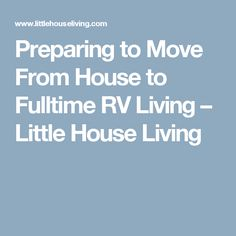 Preparing to Move From House to Fulltime RV Living – Little House Living