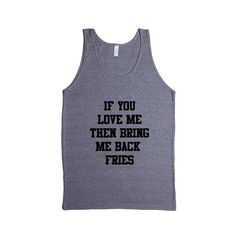 If You Really Love Me Then Bring Me Back Fries Hungry Food Eating Girlfriend Boyfriend Relationship Relationships Unisex Adult T Shirt SGAL4 Men's Tank