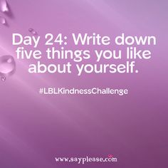 Think of five things that you like about yourself--about your personality, your body, your skills--whatever it is, write them down, and celebrate how amazing you are! Kindness Challenge, Acting, Personality, Challenges, Celebrities, Celebs, Celebrity, Famous People