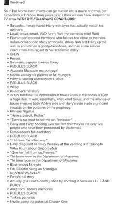 Harry Potter, hp, lily Evans, lily potter, Ron Weasley, hermione granger, SPEW, peeves, Ginny Weasley, regulus black, marauder, Sirius black, Remus lupin, James potter, Peter pettigrew, winky, kreacher, voldemort, Tom riddle, phineas nigellus, Minerva mcgonagall, Severus snape, hinny, albus dumbledore, Fred Weasley, George Weasley, Dolores umbridge, ministry of magic, department of mysteries, Rubeus hagrid, Rita skeeter, Charlie weasley, Percy weasley, Tom riddle, merope gaunt, nymphadora…