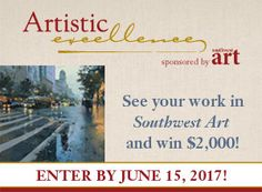 Artistic Excellence Competition Showcase your talent by entering this prestigious competition, brought to you by Southwest Art. You can get your art on the cover. We are awarding cash and prizes and winners will appear in our December issue. Enter this competition!  How to enter Prizes Preparing Your Entry Pricing and Deadlines FAQ    Competitions Newsletter Sign up for Our Free Art Competitions email and receive updates on competition information including deadlines and winners. You'll also…