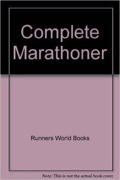 Complete Marathoner: Runners World Books: 9780890370940: Amazon.com: Books