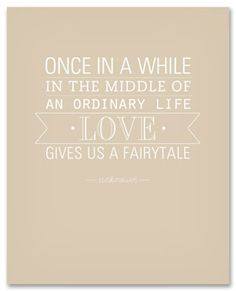 FREE printable in different colors //// Once in a while, in the middle of an ordinary life, love gives us a fairytale.