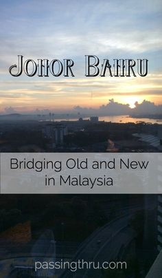 If you're considering Singapore, don't miss Johor Bahru - just over the bridge in Malaysia. Read more: http://passingthru.com/2015/04/johor-bahru-malaysia/