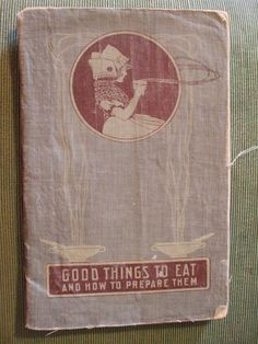 Antique Cook Book  Good Things to Eat and How to by WyoGal56, $30.00