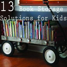 13  DIY Book Storage Solutions for Kids.  I am now on the hunt for a vintage wagon to make for book storage!