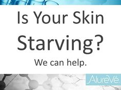 Is your skin starving? We can help. #AlureVe