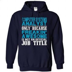 COMPUTER SYSTEMS ANALYST - #oversized shirt #sweater design. PURCHASE NOW => https://www.sunfrog.com/No-Category/COMPUTER-SYSTEMS-ANALYST-4057-NavyBlue-29775736-Hoodie.html?68278